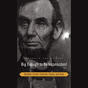 Big Enough to Be Inconsistent: Abraham Lincoln Confronts Slavery and Race | [George M. Fredrickson]
