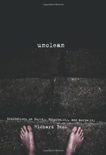 Unclean: Meditations on Purity, Hospitality, and Mortality: Richard Beck: 9781608992423: Amazon.com: Books