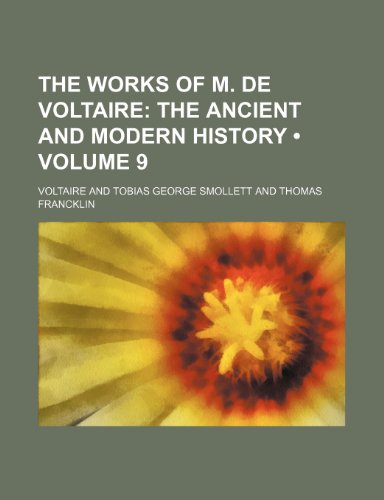 The Works of M. de Voltaire (Volume 9); The Ancient and Modern History