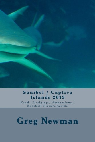 Sanibel / Captiva Islands 2015: Food / Lodging / Attractions / Seashell Picture Guide (Volume 1)