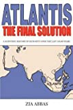 img - for Atlantis the Final Solution : A Scientific History of Humanity Over the Last 100,000 Years (Paperback)--by Zia Abbas [2002 Edition] book / textbook / text book