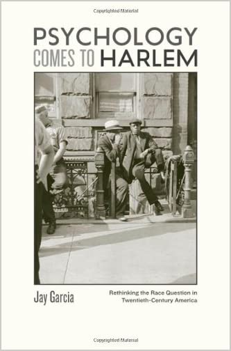 Psychology comes to Harlem : rethinking the race question in twentieth-century America