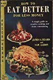 How to Eat Better for Less Money : a simple guide to creative cooking and home entertaining