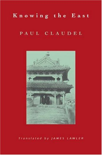 Knowing the East (Lockert Library of Poetry in Translation), PAUL CLAUDEL