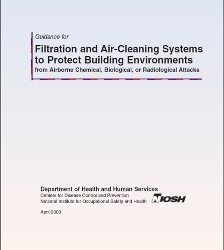 Guidance for Filtration and Air-Cleaning Systems to Protect Building Environments from Airborne Chemical, Biological, or Radiological Attacks