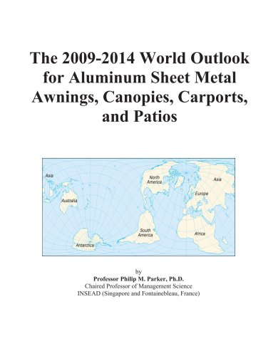 The 2009-2014 World Outlook for Aluminum Sheet Metal Awnings, Canopies, Carports, and Patios PDF