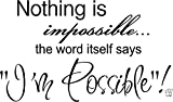 "Nothing is impossible... the word itself says ""Im possible""! Vinyl wall art Inspirational quotes and saying home decor decal sticker"