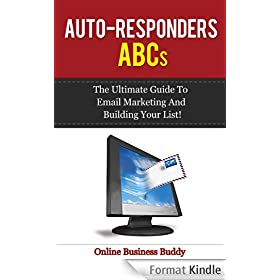 Auto-Responders ABCs: The Ultimate Guide to Email Marketing and building your list! (Email Marketing, Auto Reponders) (English Edition)