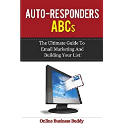 Auto-Responders ABCs: The Ultimate Guide to Email Marketing and building your list! (Email Marketing Auto Reponders)