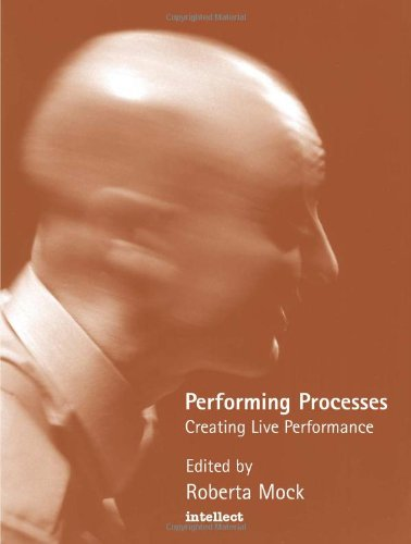 Performing Processes: Creating Live Performance