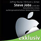 Steve Jobs und die Geschichte eines außergewöhnlichen Unternehmens | [Jeffrey S. Young, William L. Simon]