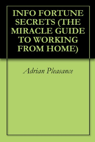 INFO FORTUNE SECRETS (THE MIRACLE GUIDE TO WORKING FROM HOME)