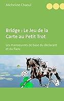 Bridge : Le Jeu de la Carte au Petit Trot: Les manoeuvres de base du d�clarant et du flanc