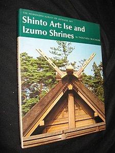 Shinto Art: Ise and Izumo Shrines (The Heibonsha survey of Japanese art) (English and Japanese Edition) by Yasutada Watanabe (1974-01-01)