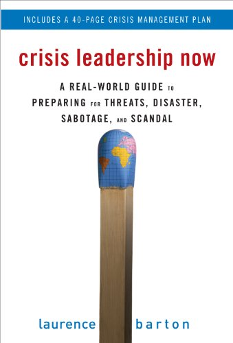 Download Crisis Leadership Now: A Real-World Guide to Preparing for Threats, Disaster, Sabotage, and Scandal