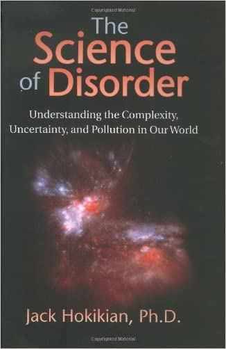 The Science of Disorder: Understanding the Complexity, Uncertainty, and Pollution in Our World written by Jack Hokikian