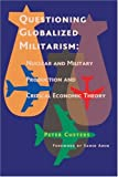 img - for Questioning Globalized Militarism: Nuclear and Military Production and Critical Economic Theory book / textbook / text book