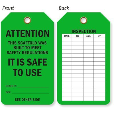 "Attention - This Scaffold Was Built To Meet Safety Regulations - It Is Safe To Use - Signed By, Date (Front Side) / Inspection Date And Signature (Back Side), Sealed 30 Mil Plastic, Grommet, 25 Tags / Pack, 5.875"" X 3.375"""
