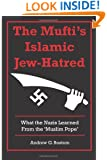 The Mufti's Islamic Jew-Hatred: What the Nazis Learned from the 'Muslim Pope'