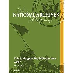 This Is Saigon: The Vietnam War, 1967