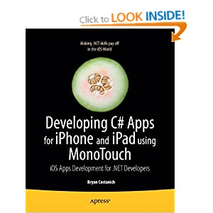 Developing C# Apps for iPhone and iPad using MonoTouch: iOS Apps Development for .NET Developers