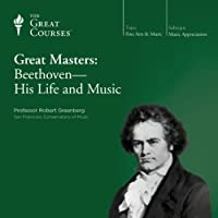 Great Masters: Beethoven - His Life and Music  by The Great Courses Narrated by Professor Robert Greenberg