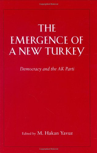 The Emergence of a New Turkey: Democracy and the AK Parti (Utah Series in Turkish and Islamic Stud)