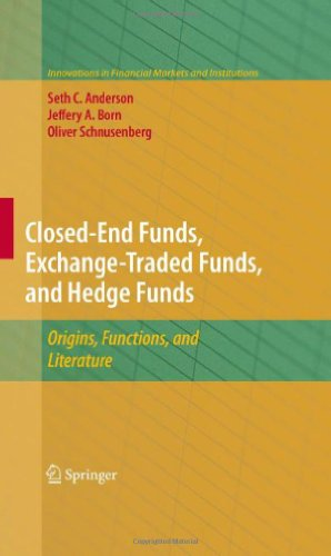 Closed-End Funds, Exchange-Traded Funds, and Hedge Funds: Origins, Functions, and Literature (Innovations in Financial Markets and Institutions)