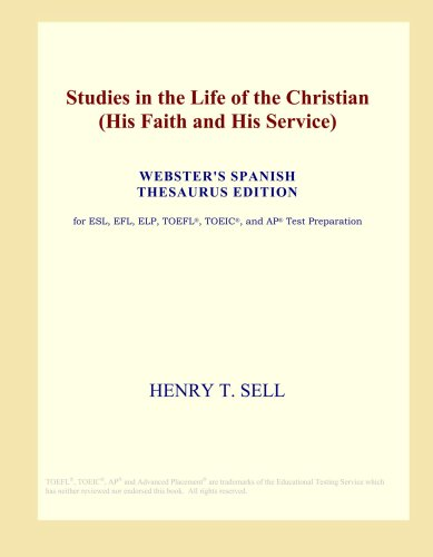 Studies in the Life of the Christian (His Faith and His Service) (Webster's Spanish Thesaurus Edition)