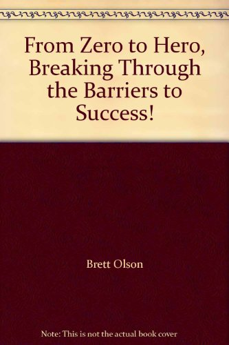 From Zero to Hero, Breaking Through the Barriers to Success!