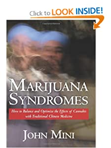 Marijuana Syndromes: How to Balance and Optimize the Effects of Cannabis with Traditional Chinese Medicine John Mini M.S.C.M./L.Ac./Dipl. Acupuncture
