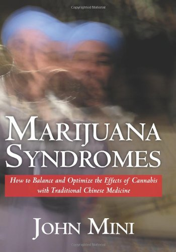 Marijuana Syndromes: How to Balance and Optimize the Effects of Cannabis with Traditional Chinese Medicine