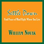 Settle Down: Find Peace of Mind Right Where You Live | William Thomas Novak