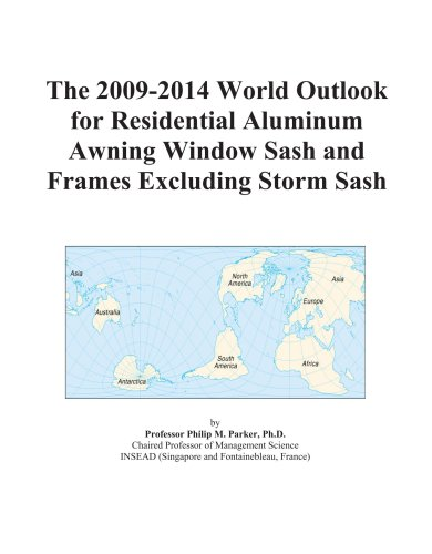 The 2009-2014 World Outlook for Residential Aluminum Awning Window Sash and Frames Excluding Storm Sash