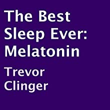 The Best Sleep Ever: Melatonin (       UNABRIDGED) by Trevor Clinger Narrated by Bryant Sullivan