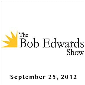 The Bob Edwards Show, Paul Tough and Sonia Manzano, September 25, 2012 Radio/TV Program
