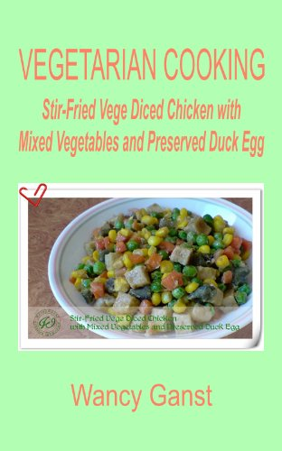 Vegetarian Cooking: Stir-Fried Vege Diced Chicken With Mixed Vegetables And Preserved Duck Egg (Vegetarian Cooking - Vege Poultry Book 11)