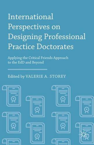 International Perspectives on Designing Professional Practice Doctorates: Applying the Critical Friends Approach to the EdD and Beyond PDF