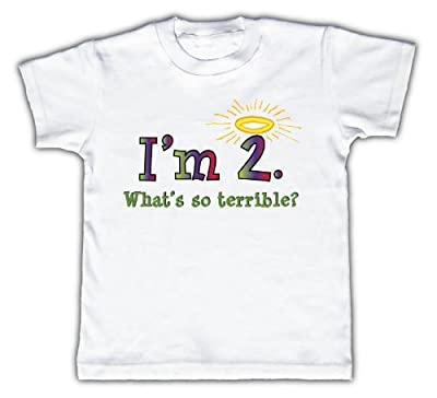 I'm 2. What's so terrible? - Funny Toddler & Kids T-shirt