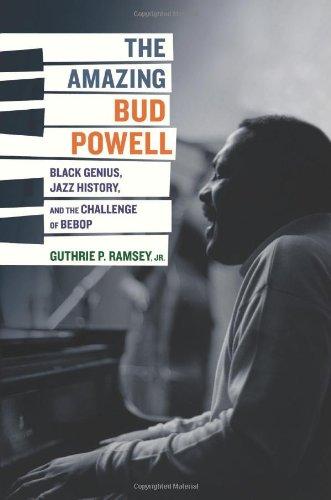 Amazing Bud Powell: Black Genius, Jazz History, and the Challenge of Bebop (Music of the African Diaspora)