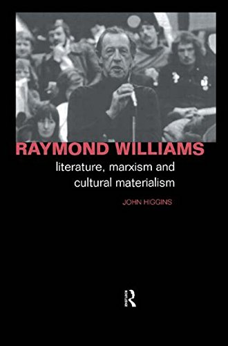 Raymond Williams: Literature, Marxism and Cultural Materialism (Critics of the Twentieth Century)