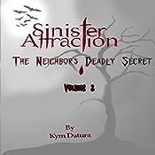 Sinister Attraction: The Neighbor's Deadly Secret, Volume 3 | Kym Datura