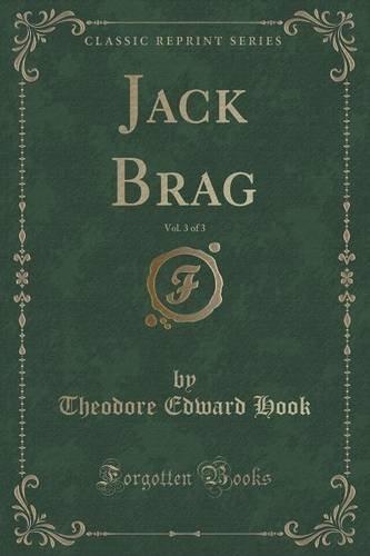 Jack Brag, Vol. 3 of 3 (Classic Reprint)
