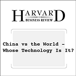 China vs the World - Whose Technology Is It? (Harvard Business Review) | [Phil Rosenzweig]