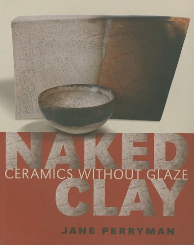 Naked Clay: Ceramics Without Glaze by University of Pennsylvania Press