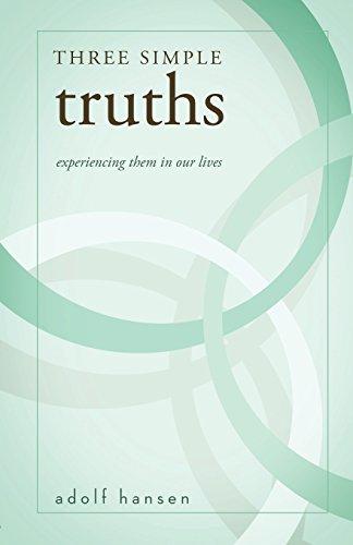 Three Simple Truths: Experiencing Them In Our  Lives