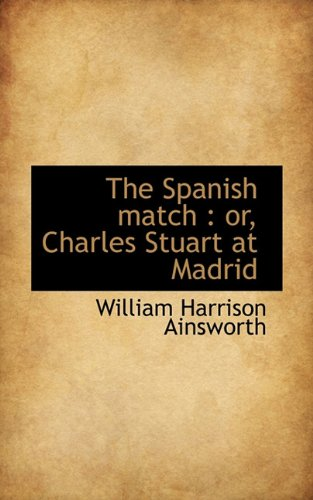 The Spanish match: or, Charles Stuart at Madrid