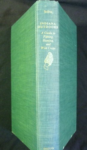 Indiana Outdoors: A Guide to Fishing, Hunting, and Wild Crops (Indiana Fishing compare prices)