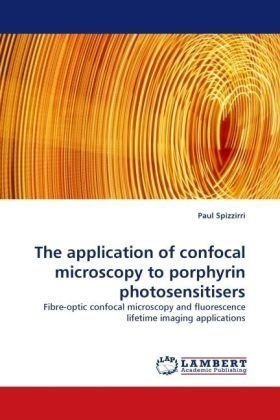 The Application Of Confocal Microscopy To Porphyrin Photosensitisers: Fibre-Optic Confocal Microscopy And Fluorescence Lifetime Imaging Applications
