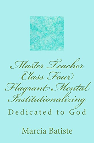 Master Teacher Class Four Flagrant Mental Institutionalizing: Dedicated to God